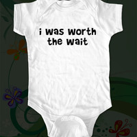 i was worth the wait  funny saying on Infant by cuteandfunnykids