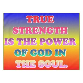 True Strength Is The Power Of God In The Soul. Tablecloth