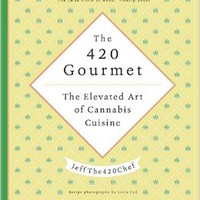 The 420 Gourmet: The Elevated Art of Cannabis Cuisine Hardcover – June 28, 2016