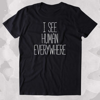 I See Human Everywhere Shirt Funny Sci Fi Alien Space Clothing Tumblr T-shirt