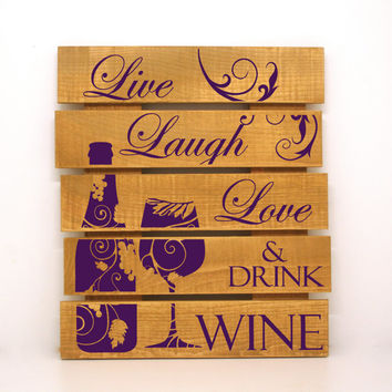 Live, Laugh, Love & Drink Wine Pallet Sign- Rustic Pallet, Primitive Home Decor, Custom Wood Sign, Wood Love Sign, Wine Saying