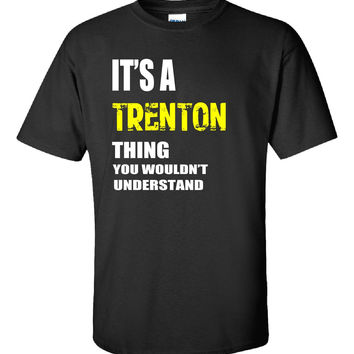 It s A TRENTON Thing You Wouldn t Understand v2 Name - Unisex Tshirt
