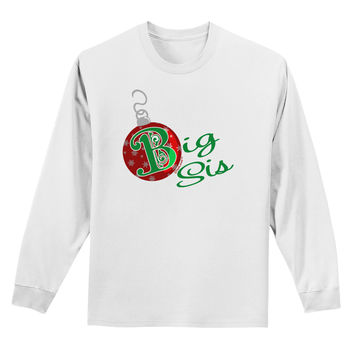 Matching Family Ornament Big Sis Adult Long Sleeve Shirt