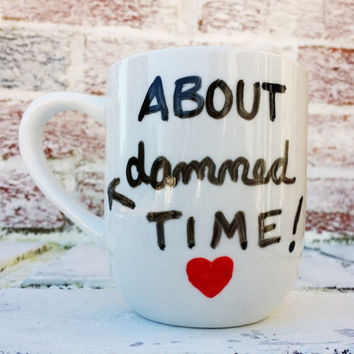 """Funny engagement announcement, """"About damned time"""" coffee mug cup tea cup, gag gift for enagement party joke novelty gift for her him couple"""