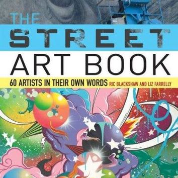 The Street Art Book: 60 Artists in Their Own Words: The Street Art Book
