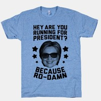 Are You Running For President? Because Ro-Damn