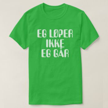 I'm not running I'm walking in Norwegian green T-Shirt