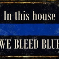 In This House We Bleed Blue Police  Metal  Sign