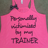 Personally Victimized by my Trainer - Ruffles with Love - Racerback Tank - Womens Fitness - Workout Clothing - Workout Shirts with Sayings
