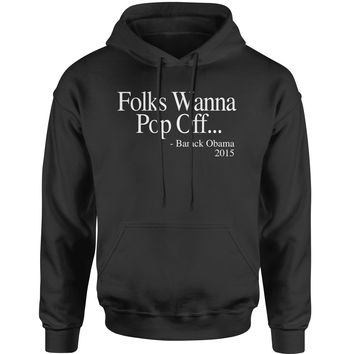 Folks Wanna Pop Off Obama Quote  Adult Hoodie Sweatshirt