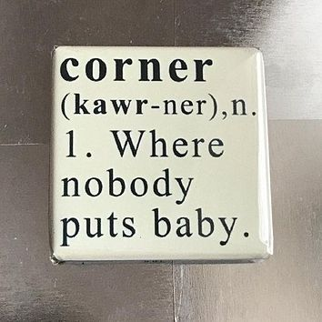 Corner - Where Nobody Puts Baby Funny Fridge Magnet