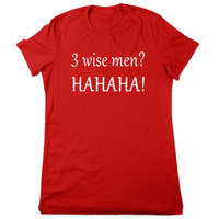Funny Shirt, 3 Wise Men, Funny T Shirt, Mothers Day Gift for Mom, Funny Tshirt, Funny Tee, Sister, Friend, Christmas, Ladies Women Plus Size