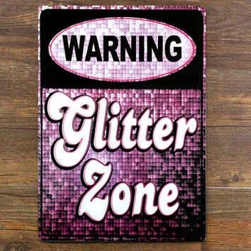 WARNING: GLITTER ZONE TIN SIGN