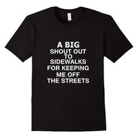 Shout Out To Sidewalks For Keeping Me Off The Streets Shirt