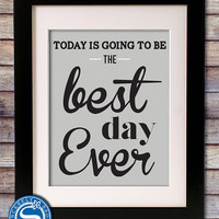 Today is Going to be the Best Day Ever 8x10 Print - Motivational Print - Children Print - Birthday Gift