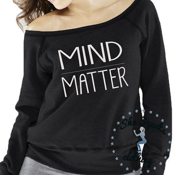 Mind Over Matter Off Shoulder Adorable Ladies Sweater for the gym or for everyday use!