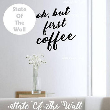 Ok but first coffee  Wall Decal Sticker Art Decor Bedroom Design Mural home decor office decor vinyl