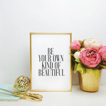 Be Your Own Kind Of Beautiful Typographic Print Inspirational Quote Wall Art Quote Life Quote Typographic Art Nursery Print Home decor