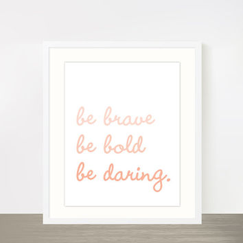 Peach ombre motivational typography poster - be brave be bold be daring.