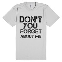 Don't You Forget About Me-Unisex Silver T-Shirt