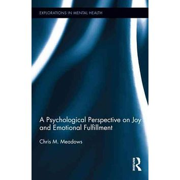 A Psychological Perspective on Joy and Emotional Fulfillment (Explorations in Mental Health)