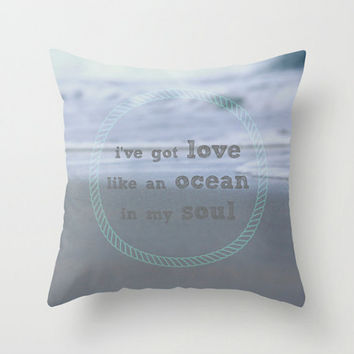 Decorative Throw Pillow Cover - Ocean Photography, Inspirational Quote - Neutral Colors - Accent Pillow Case - I've got Love Like An Ocean