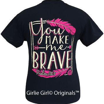"Girlie Girl Originals You make me Brave-Psalm 138:3""  Unisex Fit T-Shirt"