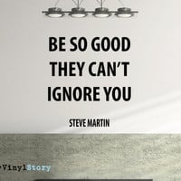 """Steve Martin Inspiring Typography Wall Decal Quote """"Be So Good They Can't Ignore You"""" 19 x 17 inches"""