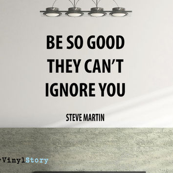 "Steve Martin Inspiring Typography Wall Decal Quote ""Be So Good They Can't Ignore You"" 19 x 17 inches"