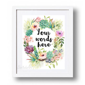 Custom quote Personalized words Succulent print Watercolor flower wreath printable Large Custom Wedding Gift Printable wall art Custom size