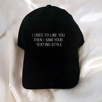 I used to like you then i saw your texting style Black Baseball Hat