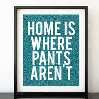 "Quote printable ""home is where pants aren't""  Funny quote print wall art decor, teal glitter print -gp077 Instant download"