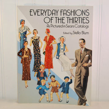Everyday Fashions Of The Thirties, As Pictured in Sears Catalogs, Edited By Stella Blum (c. 1986) 1930's Fashion, Vintage Fashion Design