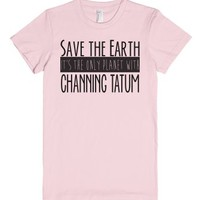 Save the Earth, it's the only planet with Channing Tatum-T-Shirt