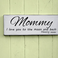 Mommy I love You To The Moon And Back Wood Sign