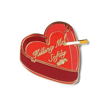 Killing Me Softly Ashtray Pin