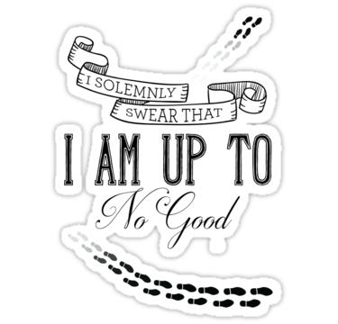 38f78d1ed2fe I solemnly swear that i am up to no good from Redbubble
