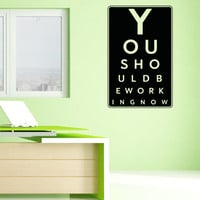 Vinyl Wall Decal Sticker You Should Be Working Eye Chart #5157