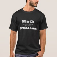 Math should solve its own Problems Funny T-Shirt