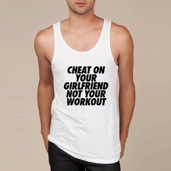 Cheat On Your Girlfriend Not Your Workout Tank Top