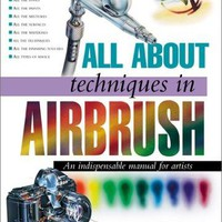 All About Techniques in Airbrush All About Techniques Series