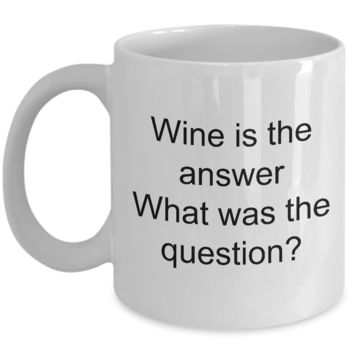 Wine Related Mugs Funny Wine Related Gifts - Wine is the Answer What Was the Question? Coffee Mug Ceramic Tea Cup