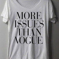 More Issues Than Vogue Shirt TShirt T Shirt Tee Shirts - Size M L