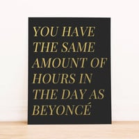 "Printable Art Gold Foil ""You Have The Same Amount of Hours in the Day as Beyonce""  Typography Poster Home Decor Office Decor Poster"