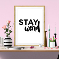 Stay Weird Art Print, Simple Typography, Motivational Quote, Wall Art Print, Quote, Dorm Decor, Instant Download, Digital Art Print