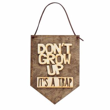 Don't Grow Up - Wall Hanging - Nursery Decor Sign