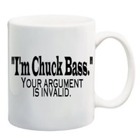 """I'M CHUCK BASS."" YOUR ARGUMENT IS INVALID Mug Cup - 11 ounces"