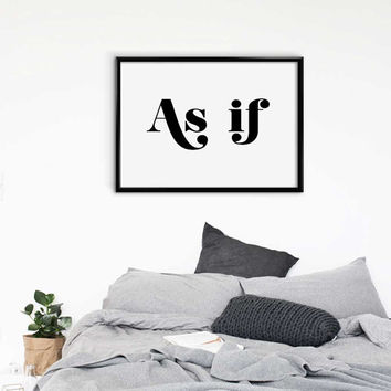 As If, Fashion Wall Art, Typography Poster, Black and White Art, Art & Collectibles ,Digital Print ,Film Wall Art, Modern Wall Art