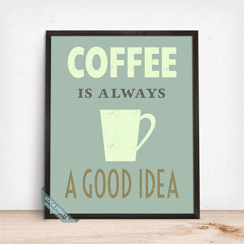 Coffee Is Always A Good Idea Print, Coffee Poster, Coffee Art, Typography Print, Wall Art, Kitchen Decor, Office Decor, Mothers Day Gift