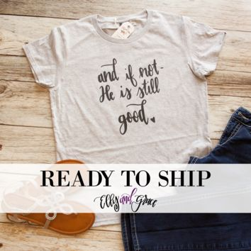 Ready to Ship - And if not, He is Still Good Short Sleeve Shirt